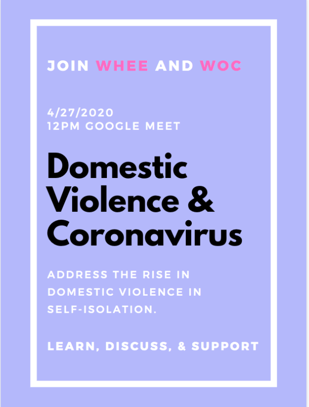 Clubs are now hosting forums online. On April 27, WHEE discussed the prevalence of domestic violence during the pandemic.
